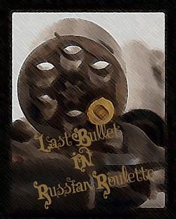 Profilový obrázek Last Bullet in Russian Roulette