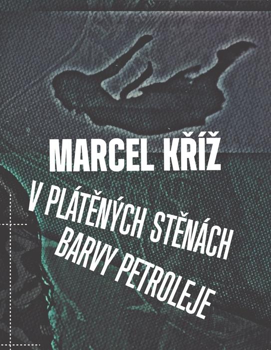 V plátěných stěnách barvy petroleje | Marcel Kříž